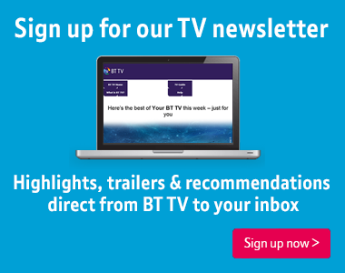 Sign up for the BT TV newsletter