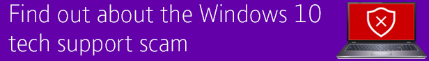 Click here to find out about the Windows 10 tech support scam